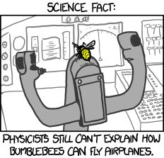 Did you know sociologists can't explain why people keep repeating that urban legend about bumblebees not being able to fly!?