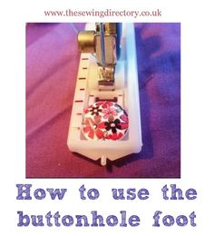 How to use your buttonhole foot