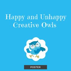 Happy and Unhappy Creative Owls Poster