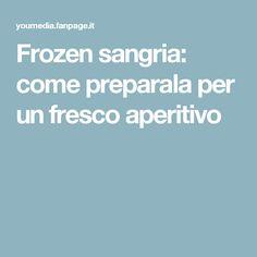 Frozen sangria: come preparala per un fresco aperitivo