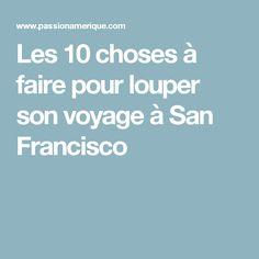 Les 10 choses à faire pour louper son voyage à San Francisco