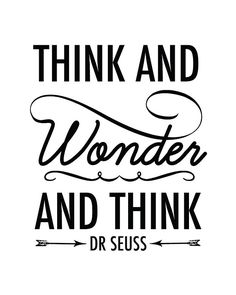 Think and wonder and think. ~ Dr. Seuss #entrepreneur #entrepreneurship #quote