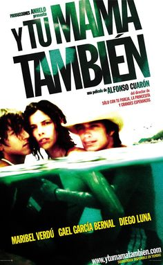 Y Tu Mamá También. Directed by Alfonso Cuarón.  With Maribel Verdú, Gael García Bernal, Daniel Giménez Cacho, Ana López Mercado. In Mexico, two teenage boys and an attractive older woman embark on a road trip and learn a thing or two about life, friendship, sex, and each other.