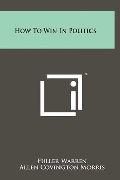 How To Win In Politics by Fuller Warren http://www.amazon.com/dp/1258024195/ref=cm_sw_r_pi_dp_ivXWtb0SX41AR8Y6