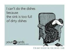 I can't do the dishes because the sink is too full of dirty dishes.