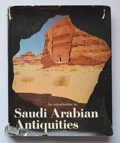 An introduction to Saudi Arabian antiquities by Saudi Arabia with photographs by Roger Wood.