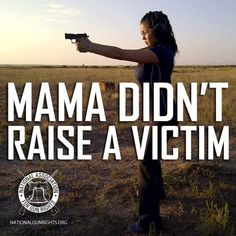 That's right!! I ain't afraid to shoot nobody who tries to hurt me or my family!!