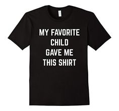 Mens My Favorite Child Gave Me This Shirt Funny Shirts fo... https://www.amazon.com/dp/B072QM62D7/ref=cm_sw_r_pi_dp_x_X8QozbAS6B7TP