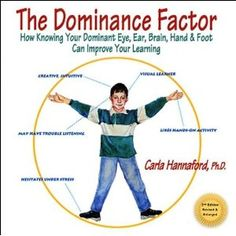 Dominance Factor, The: How Knowing Your Dominant Eye, Ear, Brain, Hand & Foot Can Improve Your Learning