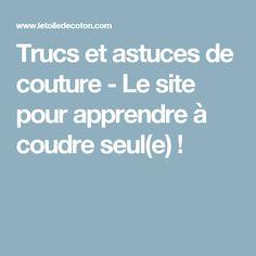 Trucs et astuces de couture - Le site pour apprendre à coudre seul(e)  !