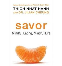 [SAVOR: MINDFUL EATING, MINDFUL LIFE] BY Hanh, Thich Nhat (Author) HarperOne (publisher) Paperback by Thich Nhat Hanh, http://www.amazon.com/dp/B0050QGXSC/ref=cm_sw_r_pi_dp_27pOqb045C5B4