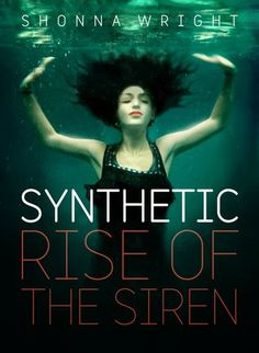 *** out of 5 (liked it): ARCHIVE REVIEW - The Rise of the Siren (Synthetic, #1) by Shonna Wright  (June)