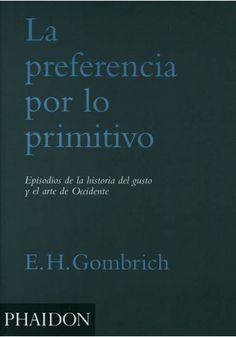 E. H. Gombrich, LA PREFERENCIA POR LO PRIMITIVO