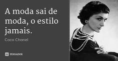 A moda sai de moda, o estilo jamais. — Coco Chanel