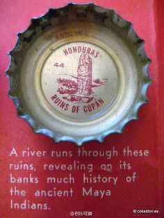 1962 Tour the World with Coke Cap #44 Honduras – Ruins of Copan: A river runs through these ruins, revealing on its banks much history of the ancient Maya Indians.