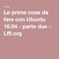 Le prime cose da fare con Ubuntu 16.04 - parte due - Lffl.org
