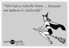 """""""We had a midwife there… because we believe in witchcraft."""". {jim gaffigan on home births}"""