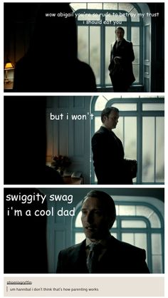 """Swiggity Swag, I'm a cool dad"" Hannibal.  So worth watching, the most graphically violent show on TV. (Comments welcome!)"