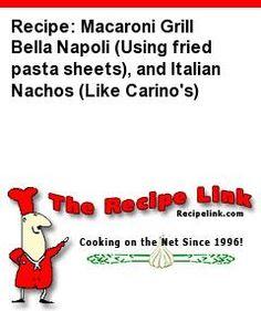 Recipe: Macaroni Grill Bella Napoli (Using fried pasta sheets), and Italian Nachos (Like Carino's) - Recipelink.com