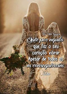 💙💛❤🍃🌹🌷💕OPTE POR AQUILO QUE FAZ SEU CORAÇÃO VIBRAR.. APESAR DE TODAS AS CONSEQUÊNCIAS.!! ❤💞Osho💕SOMENTE O AMOR NOS PERMITE UMA VIDA FELIZ..!!❤💗💗❤💋AME ACIMA DE TUDO.!!❤⚘REGINA C💋 Crassula Ovata, Osho, Namaste, Good Morning, Mindfulness, Feelings, Quotes, Wise Words, Love Messages