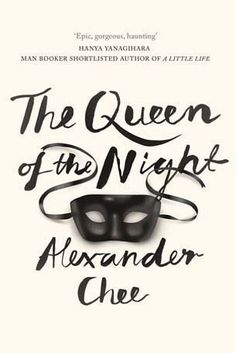 The Queen of the Night by Alexander Chee – 21 April | 31 Brilliant Books That You Really Need To Read This Spring