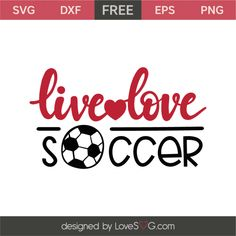 *** FREE SVG CUT FILE for Cricut, Silhouette and more *** Live – love – soccer