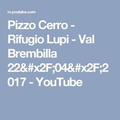 Pizzo Cerro - Rifugio Lupi - Val Brembilla 22/04/2017 - YouTube