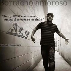 Borracho amoroso, aldeanos Hip Hop, Leather Pants, Sad, Humor, My Love, Words, Quotes, Inspirational Quotes, Heartbreaking Quotes