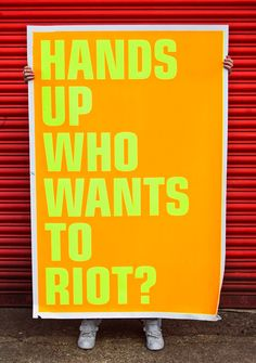 Hands up! Who wants to riot?