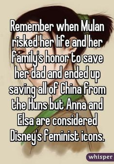 Remember when Mulan risked her life and her family's honor to save her dad and ended up saving all of China from the Huns but Anna and Elsa are considered Disney's feminist icons. Mulan is awesome Canal Disney, Walt Disney, Disney Love, Disney Magic, Disney Stuff, Humour Disney, Funny Disney Memes, Disney Facts, Disney Quotes