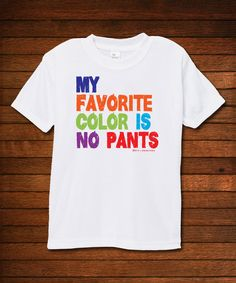 Look at this White 'My Favorite Color Is No Pants' Tee - Toddler on #zulily today!