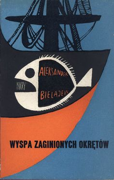 """Wyspa zaginionych okrętów"" (Остров погибших кораблей) Aleksander Bielajew Translated by Adam Galis Cover by Janusz Stanny Published by Wydawnictwo Iskry 1960"