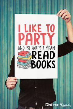 If you're a bookworm then this poster is perfect for you. Available here - https://diversethreads.com/products/i-like-to-party-and-by-party-i-mean-read-books-poster