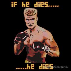 Google Image Result for http://images-2.redbubble.net/img/clothing/bodycolor:black/size:large/style:mens/view:main/2558668-3-ivan-drago-comic-book-style-if-he-dies-he-dies.jpg