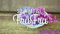 So, What is FruFru? Find out at www.gabbyfrufru.com   Indulge in all things glittery and sparkly!!!!