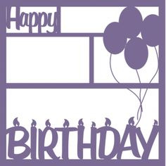 Happy Birthday Candles/Balloons - 12 x 12 Laser Die Cut Scrapbook Overlay