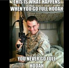 I once went full HOOAH, I've never been the same. My mom warned me that my face would stay this way.