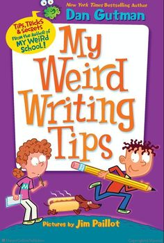 My Weird Writing Tips by Dan Gutman, Illustrated by Jim Paillot