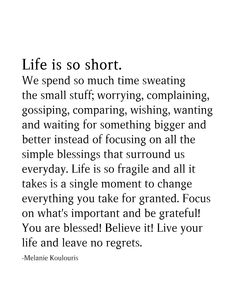 Life Is So Short. We Spend So Much Time Sweating The Small Stuff Life Is So Short. We Spend So Much Time Sweating The Small Stuff,Life Quotes Life is so short. We spend so. Granted Quotes, Now Quotes, Words Quotes, Motivational Quotes, Long Inspirational Quotes, Quotes Positive, Why Wait Quotes, You Are Quotes, Old Soul Quotes