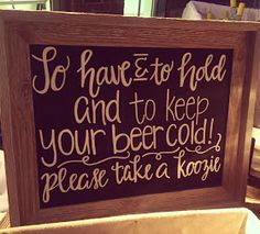 Wedding Chalkboard Signs. To have and to hold and to keep your beer cold