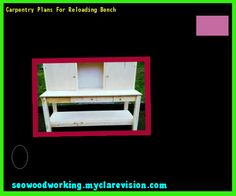Carpentry Plans For Reloading Bench 182909 - Woodworking Plans and Projects!