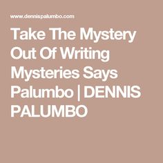 Take The Mystery Out Of Writing Mysteries Says Palumbo | DENNIS PALUMBO
