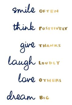 Smile, think, give, laugh, love, dream