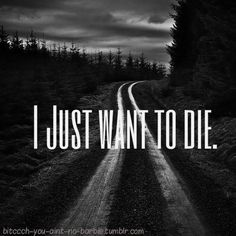 If I could have one wish in this world it would be to die right now! Depression Kills, Depression Quotes, Feeling Unwanted, Stress, Do Not Fear, Thoughts And Feelings, How I Feel, Sad Quotes, It Hurts