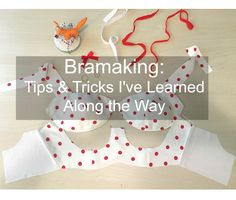 Since I started my bra making adventure nearly a year ago (woah, has it really been that long??), I've picked up a few tips along the way, as well as figured out a handful of shortcuts myself…