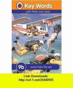 Jump from the Sky (Key Words Reading Scheme) (9781409301455) Ladybird , ISBN-10: 1409301451  , ISBN-13: 978-1409301455 ,  , tutorials , pdf , ebook , torrent , downloads , rapidshare , filesonic , hotfile , megaupload , fileserve