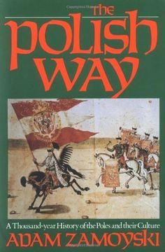 Polish Way: A Thousand-Year History of the Poles and Their Culture by Adam Zamoyski