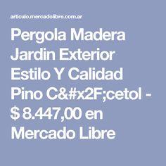 Pergola Madera Jardin Exterior Estilo Y Calidad Pino C/cetol - $ 8.447,00 en Mercado Libre