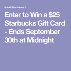 Enter to Win a $25 Starbucks Gift Card - Ends September 30th at Midnight