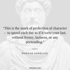 """""""This is the mark of perfection of character— to spend each day as if it were your last, without frenzy, laziness, or any pretending. Wise Quotes, Quotable Quotes, Great Quotes, Motivational Quotes, Inspirational Quotes, Epic Quotes, Strong Quotes, Attitude Quotes, Book Quotes"""